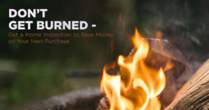 Don't Get Burned – Get a Home Inspection to Save Money on Your Next Purchase